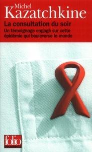 Michel Kazatchkine - La consultation du soir - Un témoignage engagé sur cette épidémie qui bouleverse le monde.