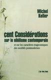Michel Keller - Cent considérations sur le nihilsme contemporain - Et sur les caractères tragicomiques des sociétés postmodernes.
