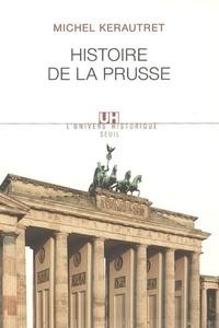 Michel Kerautret - Histoire de la Prusse.