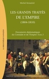 Michel Kerautret - Les grands traités de l'Empire : de l'Empire au Grand Empire (1804-1810) - Documents diplomatiques du Consulat et de l'Empire Tome 2.