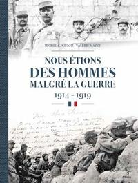 Michel Kiener et Valérie Mazet - Nous étions des hommes malgré la guerre 1914-1919 - Les régiments de la 12e région Haute-Vienne, Corrèze, Creuse, Charente, Dordogne.