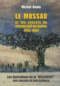 Le Mossad et les secrets du réseau juif au Maroc 1955-1964 - Les opérations de la Misguéret, ses succès et ses échecs.pdf