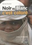 Michel Kocher - Noir et blanc... c'est coloré - Lettres du Rwanda.