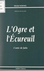 Michel Koenig et Michel Coudert - L'ogre et l'écureuil - Conte de faits.