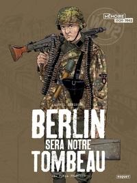 Michel Koeniguer - Berlin sera notre tombeau Tome 2 : Furia francese.