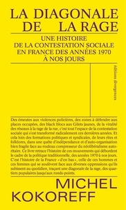 Michel Kokoreff - La diagonale de la rage - Une histoire de la contestation sociale en France. Des années 1970 à nos jours..
