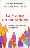 Michel Kokoreff et Jacques Rodriguez - La France en mutations - Quand l'incertitude fait société.