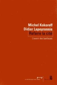 Michel Kokoreff et Didier Lapeyronnie - Refaire la cité - L'avenir des banlieues.