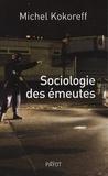 Michel Kokoreff - Sociologie des émeutes.