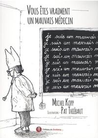 Michel Kopp - Vous êtes vraiment un mauvais médecin - La face cachée des consultations.