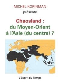 Michel Korinman - Chaosland : du Moyen-Orient à l'Asie (du centre) ?.