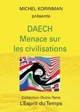 Michel Korinman - Daech - Menace sur les civilisations.