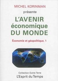 Michel Korinman - Economie et géopolitique - Tome 1, L'avenir économique du monde.