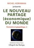Michel Korinman - Economie et géopolitique - Tome 2, Le nouveau partage (économique) du monde.