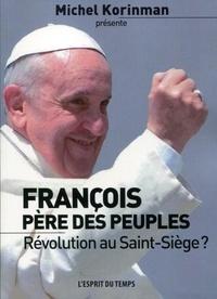 Michel Korinman - François père des peuples - Révolution au Saint-Siège ?.