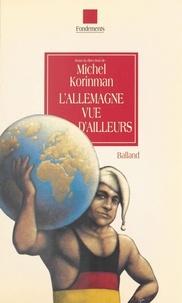 Michel Korinman - L'Allemagne vue d'ailleurs.