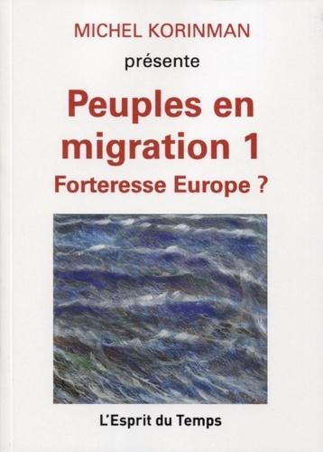Michel Korinman - Peuples en migration - Tome 1, Forteresse Europe ?.