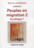 Michel Korinman - Peuples en migration - Tome 2, Eurafrique ?.