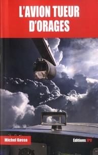 Michel Kossa - L'avion tueur d'orages.