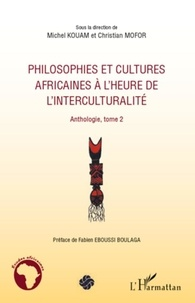 Michel Kouam et Christian Mofor - Philosophies et cultures africaines à l'heure de l'interculturalité - Anthologie, tome 2.