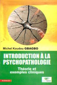 Michel Koudou Gbagbo - Introduction a la psychopathologie - Théorie et exemples cliniques.
