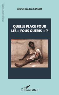 """Michel Koudou Gbagbo - Quelle place pour les """"fous guéris""""  ?."""