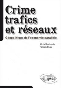 Michel Koutouzis et Pascale Perez - Crime, trafics et réseaux - Géopolitique de l'économie parallèle.