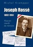 Michel Krempper - Joseph Rossé (1892-1951) - Alsacien interdit de mémoire.