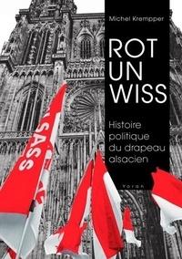 Michel Krempper - Rot un Wiss, histoire politique du drapeau alsacien.