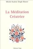 Michel Kudrat Singh Manor - La Méditation Créatrice.