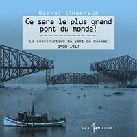 Michel L'Hébreux - Ce sera le plus grand pont du monde !.