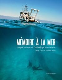Michel L'Hour et Elisabeth Veyrat - Mémoire à la mer - Plongée au coeur de l'archéologie sous-marine.