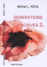 Michel-L Kehl - Générations explosives Tome 2 : .
