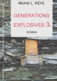 Michel-L Kehl - Générations explosives Tome 3 : .