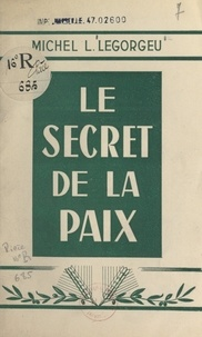 Michel L. Legorgeu - Le secret de la paix.