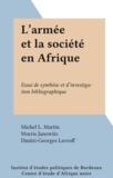 Michel L. Martin et Morris Janowitz - L'armée et la société en Afrique - Essai de synthèse et d'investigation bibliographique.