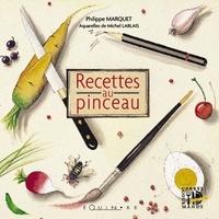 Michel Lablais et Philippe Marquet - Recettes au pinceau.
