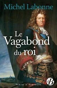 Michel Labonne - Le vagabond du roi.