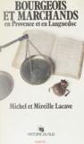 Michel Lacave et Mireille Lacave - Bourgeois et marchands en Provence et en Languedoc.
