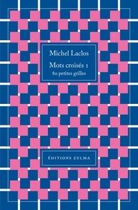 Michel Laclos - Mots croisés 1 - 80 petites grilles.