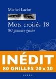Michel Laclos - Mots croisés 18 - 80 grandes grilles inédites.