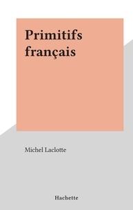 Michel Laclotte - Primitifs français.
