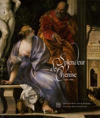 Michel Laclotte et Olivier Le Bihan - Splendeur de Venise 1500-1600 - Peintures et dessins des collections publiques françaises.