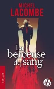 Lire des livres à télécharger La Berceuse de sang par Michel Lacombe 9782812931932 (French Edition) FB2 iBook