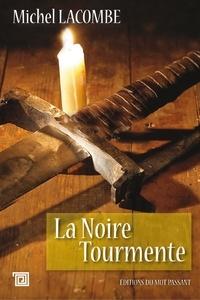 Michel Lacombe - La noire tourmente - Chronique des années de peste.