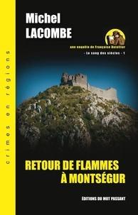 Michel Lacombe - Le Sang des Siècles - Une enquête de Françoise Dutellier Tome 1 : Retour de flammes à Montségur.