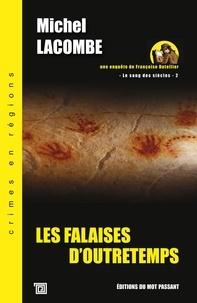 Michel Lacombe - Le Sang des Siècles - Une enquête de Françoise Dutellier Tome 2 : Les falaises d'Outretemps.