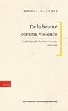 Michel Lacroix - De la beauté comme violence. L'esthétique du fascisme français, 1919-1939.