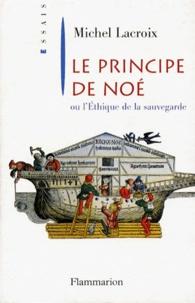 Michel Lacroix - Le principe de Noé ou L'éthique de la sauvegarde.