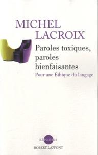 Michel Lacroix - Paroles toxiques, paroles bienfaisantes - Pour une Ethique du langage.